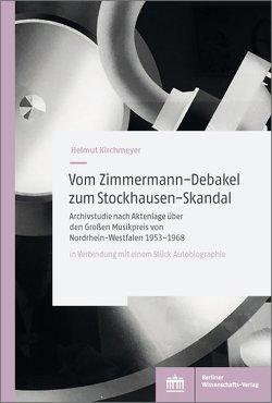 Vom Zimmermann-Debakel zum Stockhausen-Skandal von Kirchmeyer,  Helmut