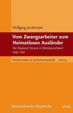 Vom Zwangsarbeiter zum Heimatlosen Ausländer von Jacobmeyer,  Wolfgang