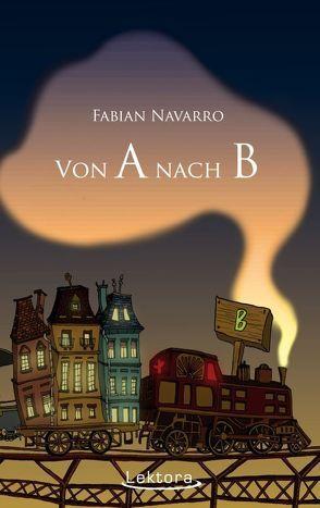 Von A nach B von Navarro,  Fabian