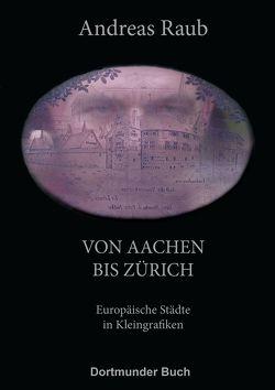 Von Aachen bis Zürich von Raub,  Andreas, Seemann,  Justine, Sparenberg,  Bernd