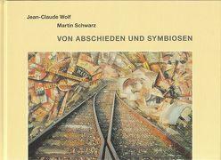 Von Abschieden und Symbiosen von Schwarz,  Martin, Wolf,  Jean-Claude