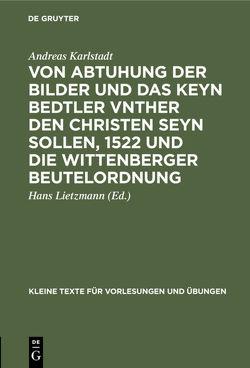 Von Abtuhung der Bilder und das keyn Bedtler vnther den Christen seyn sollen, 1522 und die Wittenberger Beutelordnung von Karlstadt,  Andreas, Lietzmann,  Hans