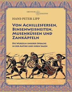 Von Achillesfersen, Binsenweisheiten, Musenküssen und Zankäpfeln von Dr. Lipp,  Hans-Peter