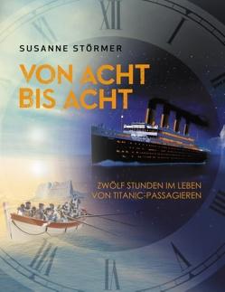 Von acht bis acht. Zwölf Stunden im Leben von Titanic-Passagieren von Störmer,  Susanne