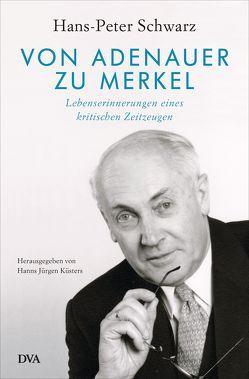 Von Adenauer zu Merkel von Schwarz,  Hans-Peter