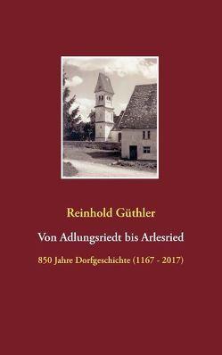 Von Adlungsriedt bis Arlesried von Güthler,  Reinhold