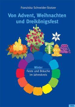 Von Advent, Weihnachten und Dreikönigsfest von Marti,  Madeleine, Schneider-Stotzer,  Franziska