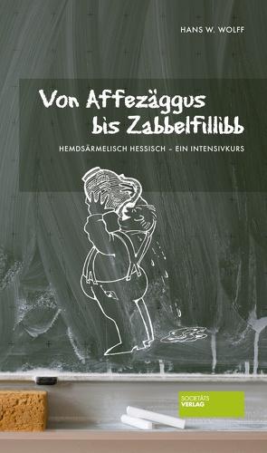 Von Affezäggus bis Zabbelfilibb von Wolff,  Hans W.