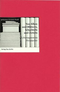 Von Alben und Blättern, Schachteln und Zetteln von Gruntz-Stoll,  Johannes