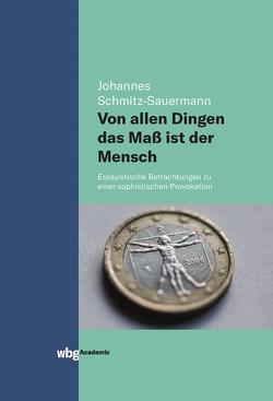 Von allen Dingen das Maß ist der Mensch von Schmitz-Sauermann,  Johannes
