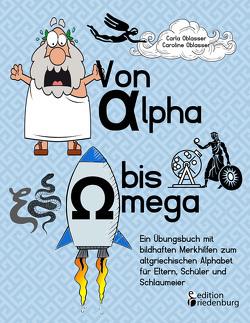 Von Alpha bis Omega – Ein Übungsbuch mit bildhaften Merkhilfen zum altgriechischen Alphabet für Eltern, Schüler und Schlaumeier von Oblasser,  Carla, Oblasser,  Caroline