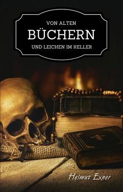 Von alten Büchern und Leichen im Keller von Exner,  Helmut