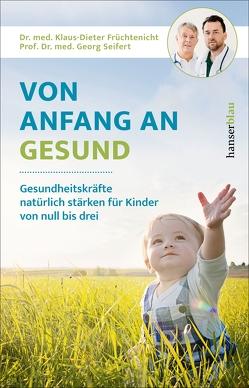 Von Anfang an gesund von Früchtenicht,  Klaus-Dieter, Seifert,  Georg