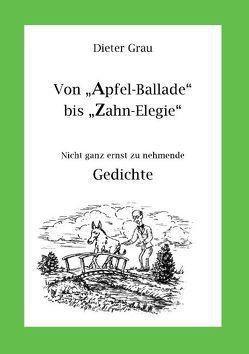 Von Apfel-Ballade bis Zahn-Elegie von Grau,  Dieter
