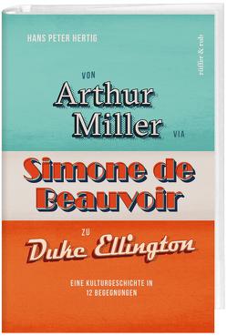 Von Arthur Miller via Simone de Beauvoir zu Duke Ellington von Hertig,  Hans Peter