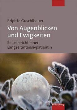 Von Augenblicken und Ewigkeiten von Guschlbauer,  Brigitte