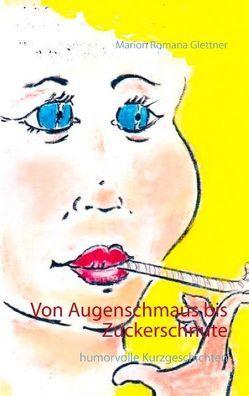 Von Augenschmaus bis Zuckerschnute von Glettner,  Marion Romana