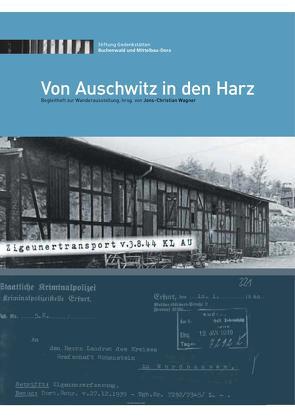 Von Auschwitz in den Harz. Sinti und Roma im KZ-Mittelbau-Dora von Stiftung Gedenkstätten Buchenwald u. Mittelbau-Dora, Wagner,  Jens-Christian