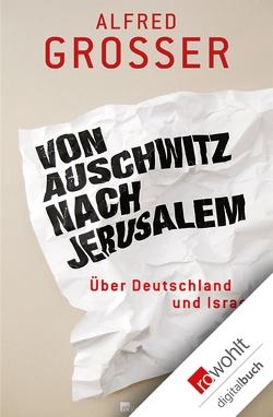 Von Auschwitz nach Jerusalem von Grosser,  Alfred