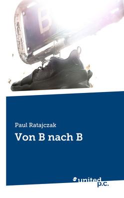 Von B nach B von Ratajczak,  Paul