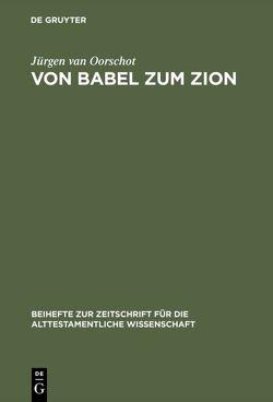 Von Babel zum Zion von Oorschot,  Jürgen van