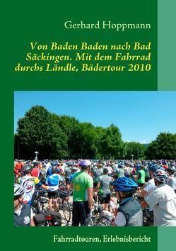 Von Baden Baden nach Bad Säckingen. Mit dem Fahrrad durchs Ländle, Bädertour 2010 von Hoppmann,  Gerhard