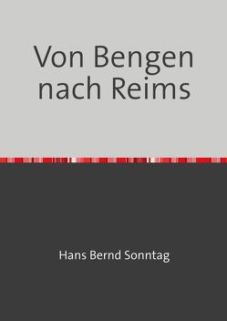 Von Bengen nach Reims von Sonntag,  Hans Bernd