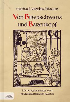 Von Biberschwanz und Bärenkopf von Kirchschlager,  Michael