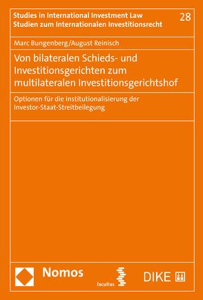 Von bilateralen Schieds- und Investitionsgerichten zum multilateralen Investitionsgerichtshof von Bungenberg,  Marc, Reinisch,  August