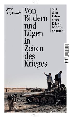 Von Bildern und Lügen in Zeiten des Krieges von Luyendijk,  Joris, Middelhoek,  Anne F, Middlehoek,  Anne F.