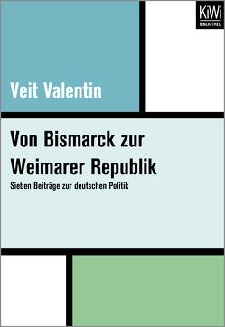 Von Bismarck zur Weimarer Republik von Valentin,  Veit, Wehler,  Hans-Ulrich