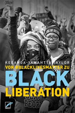 Von #BlackLivesMatter zu Black Liberation von Kuhn,  Gabriel, Taylor,  Keeanga-Yamahtta