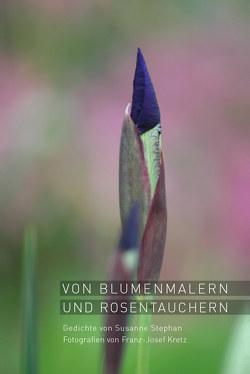 Von Blumenmalern und Rosentauchern von Kretz,  Franz-Josef, Stephan,  Susanne