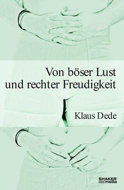 Von böser Lust und rechter Freudigkeit von Dede,  Klaus
