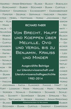 Von Brecht, Hauff und Koeppen über Melville, Ovid und Vergil bis zu Benjamin, Krauss und Minder von Faber,  Richard
