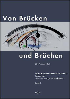Von Brücken und Brüchen. Musik zwischen Alt und Neu, E und U von Arnecke,  Jörn