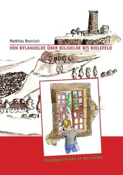 Von Bylanuelde über Biliuelde bis Bielefeld von Bronisch,  Matthias