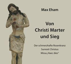 Von Christi Marter und Sieg von Eham,  Max
