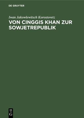 Von Cinggis Khan zur Sowjetrepublik von Franke,  Otto, Hauer,  Erich, Korostovetz,  Iwan Jakowlewitsch