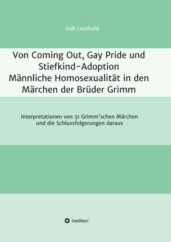 Von Coming Out, Gay Pride und Stiefkind-Adoption – Männliche Homosexualität in den Märchen der Brüder Grimm von Leuthold,  Ueli