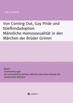 Von Coming Out, Gay Pride und Stiefkindadoption – Männliche Homosexualität in den Märchen der Brüder Grimm von Leuthold,  Ueli