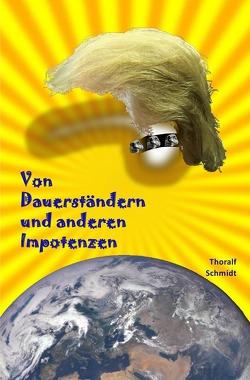 Von Dauerständern und anderen Impotenzen von Schmidt,  Thoralf