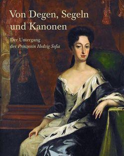 Von Degen, Segeln und Kanonen von Baumann,  Kirsten, Bleile,  Ralf, Stiftung Schleswig-Holsteinische Landesmuseen Schloss Gottorf,  Stiftung