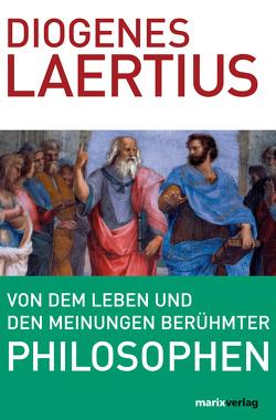 Von dem Leben und den Meinungen berühmter Philosophen von Borheck,  August Ch, Laertius,  Diogenes
