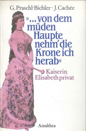 """""""…von dem müden Haupte nehm' die Krone ich herab"""" von Praschl-Bichler,  Gabriele"""