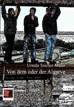 Von dem oder der Algarve von Teicher-Maier,  Ursula