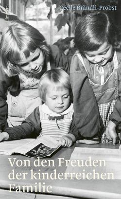 Von den Freuden der kinderreichen Familie von Brändli,  Kristov, Brändli,  Sebastian, Brändli-Probst,  Cécile, Scheidegger,  Esther, Stamm,  Judith