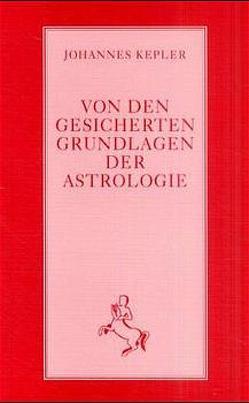 Von den gesicherten Grundlagen der Astrologie von Kepler,  Johannes, Ott,  Ernst, Stiehle,  Reinhardt