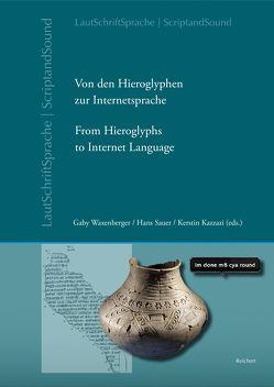 Von den Hieroglyphen zur Internetsprache: Das Verhältnis von Schrift, Laut und Sprache von Kazzazi,  Kerstin, Sauer,  Hans, Waxenberger,  Gaby