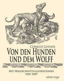 Von den Hunden und dem Wolff von Gesner,  Conrad, Tieger,  Gerhild